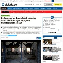 De fábrica a centro cultural: espacios industriales recuperados para transformar la ciudad