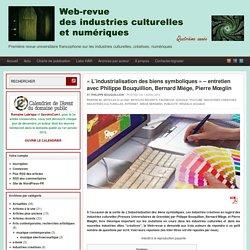 """""""L'industrialisation des biens symboliques"""" - entretien avec Philippe Bouquillion, Bernard Miège, Pierre Mœglin"""