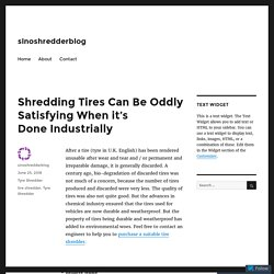 Shredding Tires Can Be Oddly Satisfying When it's Done Industrially – sinoshredderblog