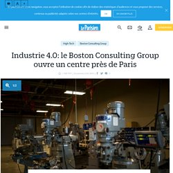 Industrie 4.0: le Boston Consulting Group ouvre un centre près de Paris - Le Parisien