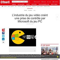 L'industrie du jeu vidéo craint une prise de contrôle par Microsoft du jeu PC