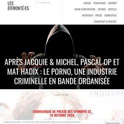 Après Jacquie & Michel, Pascal OP et Mat Hadix : Le porno, une industrie criminelle en bande organisée – Les effronté·es