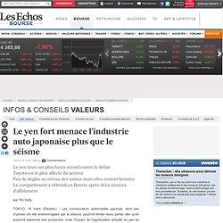 Le yen fort menace l'industrie auto japonaise plus que le séisme, Infos / Conseils valeurs