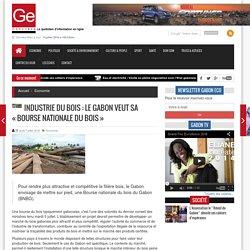 Industrie du bois : Le Gabon veut sa « Bourse Nationale du Bois (...) - Gaboneco