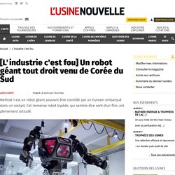 [L'industrie c'est fou] Un robot géant tout droit venu de Corée du Sud - L'industrie c'est fou