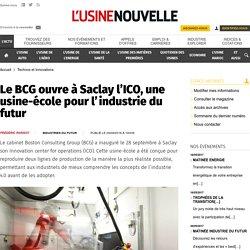 Le BCG ouvre à Saclay l'ICO, une usine-école pour l'industrie du futur - Technos et Innovations