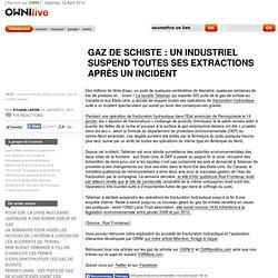 Gaz de schiste : un industriel suspend toutes ses extractions après un incident » Article