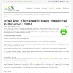 Territoire durable - L'écologie industrielle en France : une dynamique qui allie environnement et économie
