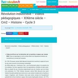 Révolution industrielle – Vidéos pédagogiques – XIXème siècle – Cm2 – Histoire