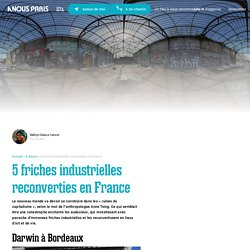 5 friches industrielles reconverties en France