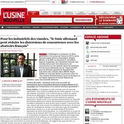 """USINE NOUVELLE 22/11/13 Pour les industriels des viandes, """"le Smic allemand peut réduire les distorsions de concurrence avec les"""