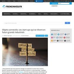 Objets connectés: ces start-ups qui se rêvent en futurs grands industriels - FrenchWeb.frFrenchWeb.fr