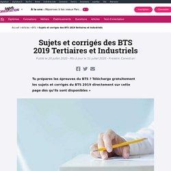 Sujets et corrigés des BTS 2019 Tertiaires et Industriels