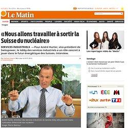 Services industriels: «Nous allons travailler à sortir la Suisse du nucléaire» - Suisse