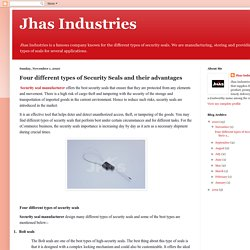 Jhas Industries: Four different types of Security Seals and their advantages