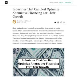 Industries That Can Best Optimize Alternative Financing For Their Growth