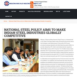 National Steel Policy aims to Make Indian Steel Industries Globally Competitive