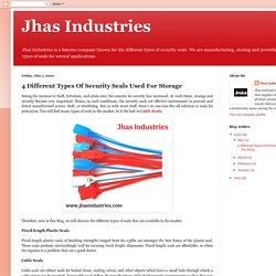 Jhas Industries: 4 Different Types Of Security Seals Used For Storage