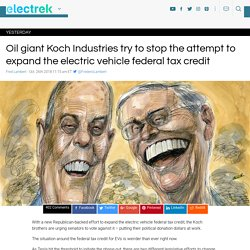 Oil giant Koch Industries try to stop the attempt to expand the electric vehicle federal tax credit - Electrek