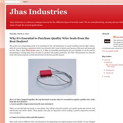 Jhas Industries: Why it's Essential to Purchase Quality Wire Seals from the Best Dealers?