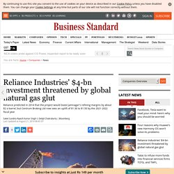 Reliance Industries' $4-bn investment threatened by global natural gas glut