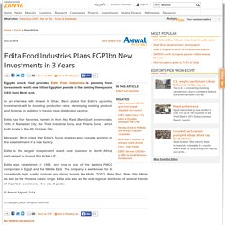 Edita Food Industries Plans EGP1bn New Investments in 3 YearsEgypt