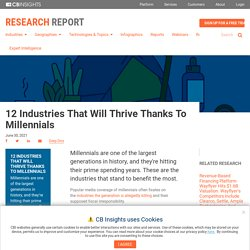 12 Industries That Will Thrive Thanks To Millennials - CB Insights Research