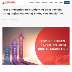 These Industries are Multiplying Sales Tenfold Using Digital Marketing & Why You Should Too