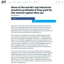 None of the world's top industries would be profitable if they paid for the natural capital they use