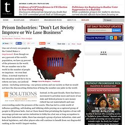 "Prison Industries: ""Don't Let Society Improve or We Lose Business"""