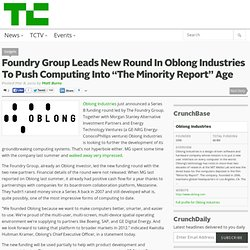 "Foundry Group Leads New Round In Oblong Industries To Push Computing Into ""The Minority Report"" Age"