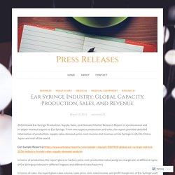 Ear Syringe Industry: Global Capacity, Production, Sales, and Revenue – Press Releases