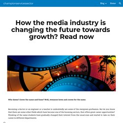 championservicessector - How the media industry is changing the future towards growth? Read now