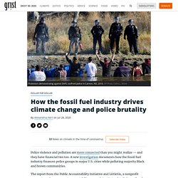 How the fossil fuel industry drives climate change and police brutality By Alexandria Herr on Jul 28, 2020