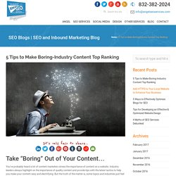 5 Tips to Make Boring-Industry Content Top Ranking