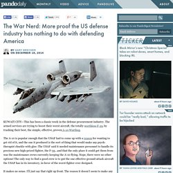The War Nerd: More proof the US defense industry has nothing to do with defending America