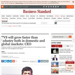 TVS will grow faster than industry both in domestic and global markets: CEO