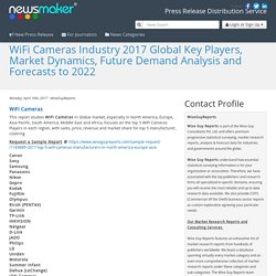 WiFi Cameras Industry 2017 Global Key Players, Market Dynamics, Future Demand Analysis and Forecasts to 2022