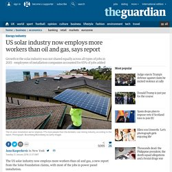 *****US solar industry now employs more workers than oil and gas, says report