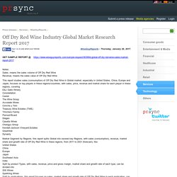 Off Dry Red Wine Industry Global Market Research Report 2017