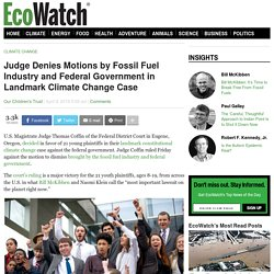 Judge Denies Motions by Fossil Fuel Industry and Federal Government in Landmark Climate Change Case