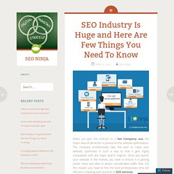 SEO Industry Is Huge and Here Are Few Things You Need To Know