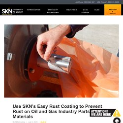 Use SKN's Easy Rust Coating to Prevent Rust on Oil and Gas Industry Parts and Materials