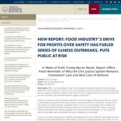 AMRICAN ASSOCIATION FOR JUSTICE 02/09/15 NEW REPORT: FOOD INDUSTRY'S DRIVE FOR PROFITS OVER SAFETY HAS FUELED SERIES OF ILLNESS OUTBREAKS, PUTS PUBLIC AT RISK