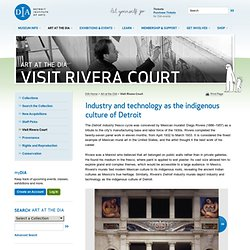 Rivera Court: Diego Rivera's Detroit Industry Fresco Paintings — The Detroit Institute of Arts