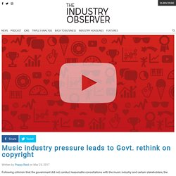 Music industry pressure leads to Govt. rethink on copyright - The Industry Observer