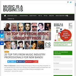 20 TOP TIPS FROM MUSIC INDUSTRY PROFESSIONALS FOR NEW BANDS – MUSIC IS A BUSINESS