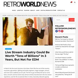 """Live Stream Industry Could Be Worth """"Tens of Billions"""" In 3 Years, But Not For EDM"""
