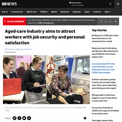 Aged-care industry aims to attract workers with job security and personal satisfaction