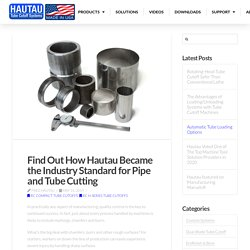 Find Out How Hautau Became the Industry Standard for Pipe and Tube Cutting